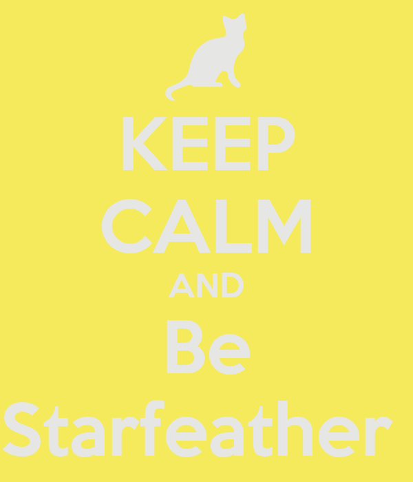 KEEP CALM AND Be Starfeather