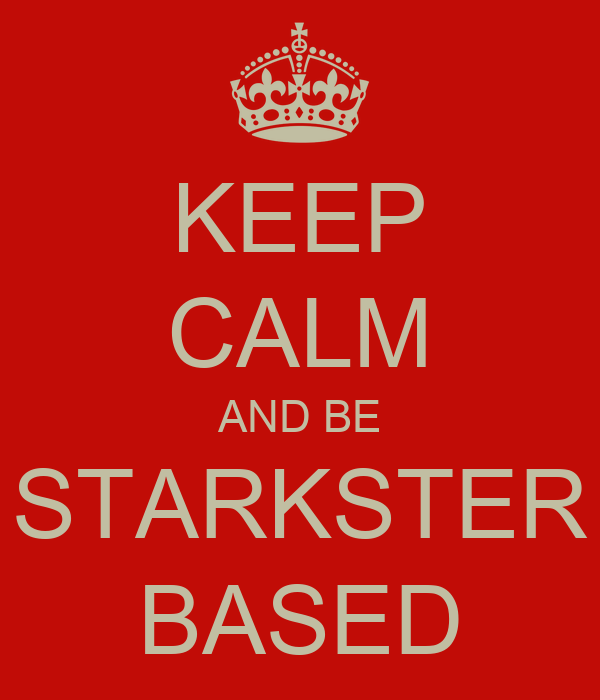 KEEP CALM AND BE STARKSTER BASED