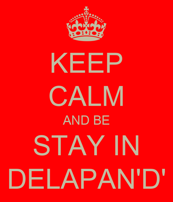 KEEP CALM AND BE STAY IN DELAPAN'D'