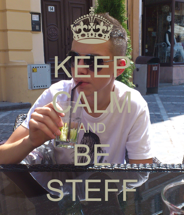 KEEP CALM AND BE STEFF