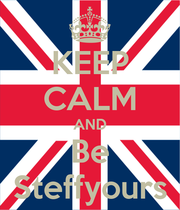 KEEP CALM AND Be Steffyours