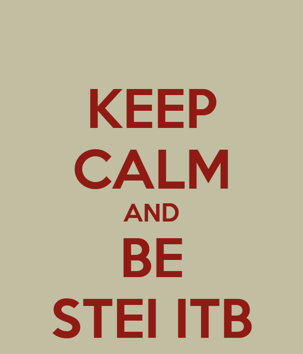 KEEP CALM AND BE STEI ITB