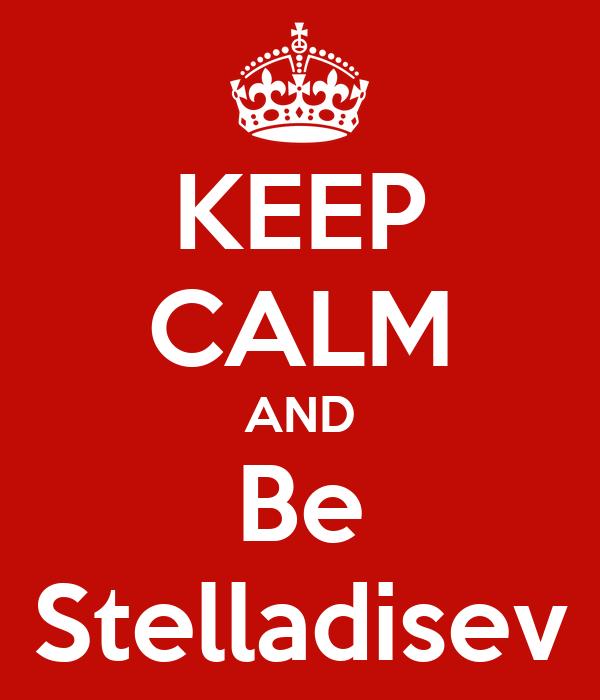 KEEP CALM AND Be Stelladisev