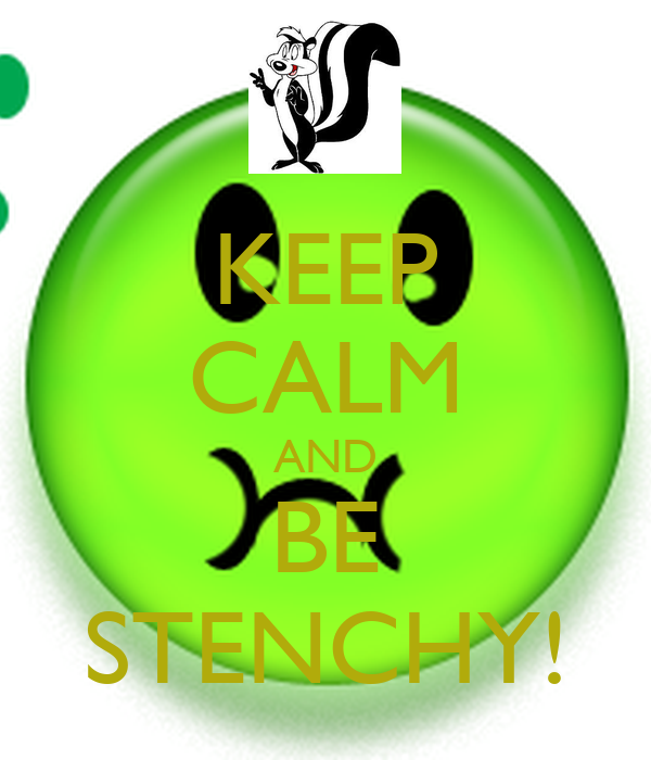 KEEP CALM AND BE STENCHY!