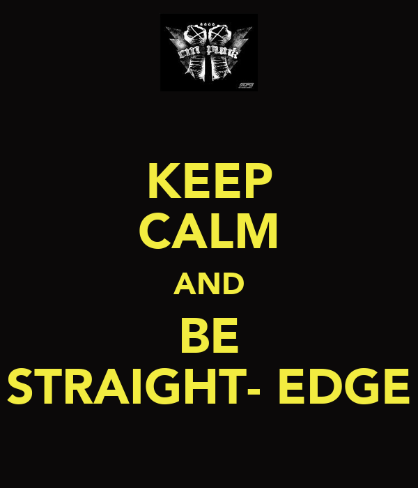 KEEP CALM AND BE STRAIGHT- EDGE