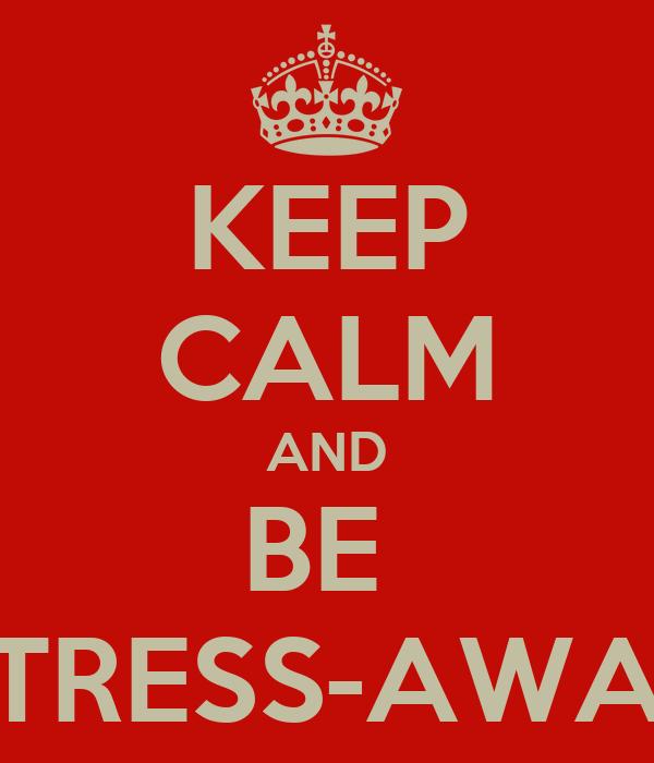 KEEP CALM AND BE  STRESS-AWAR