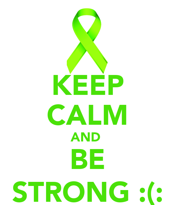 KEEP CALM AND  BE STRONG :(: