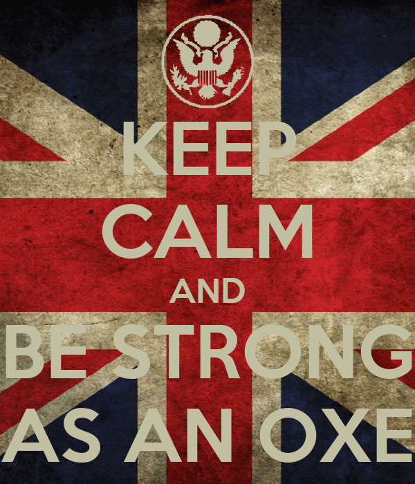 KEEP CALM AND BE STRONG AS AN OXE