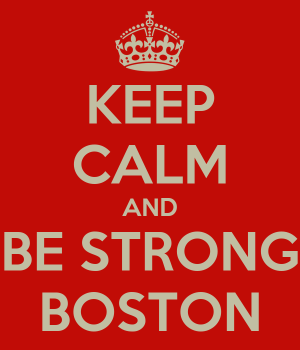 KEEP CALM AND BE STRONG BOSTON