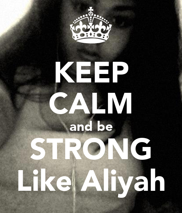 KEEP CALM and be STRONG Like Aliyah