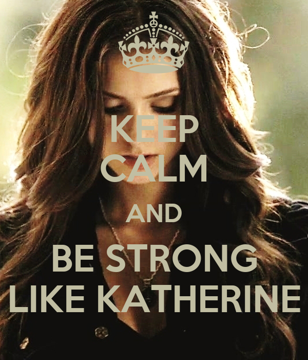 KEEP CALM AND BE STRONG LIKE KATHERINE