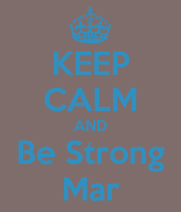 KEEP CALM AND Be Strong Mar
