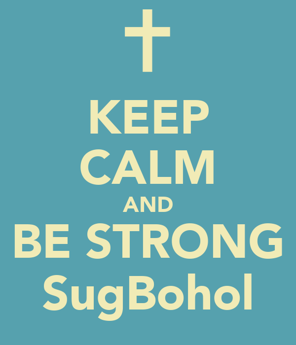 KEEP CALM AND BE STRONG SugBohol