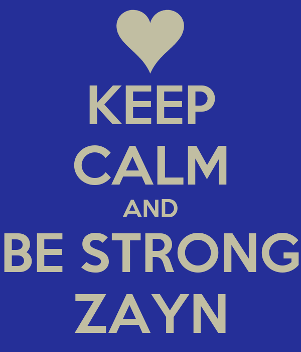 KEEP CALM AND BE STRONG ZAYN