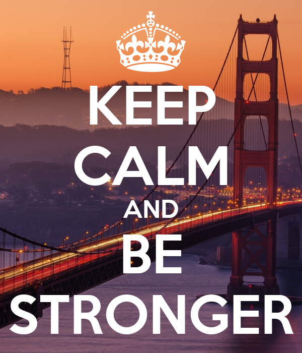 KEEP CALM AND BE STRONGER