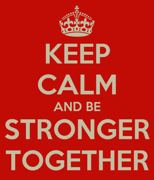 KEEP CALM AND BE STRONGER TOGETHER