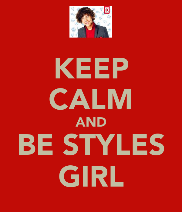 KEEP CALM AND BE STYLES GIRL
