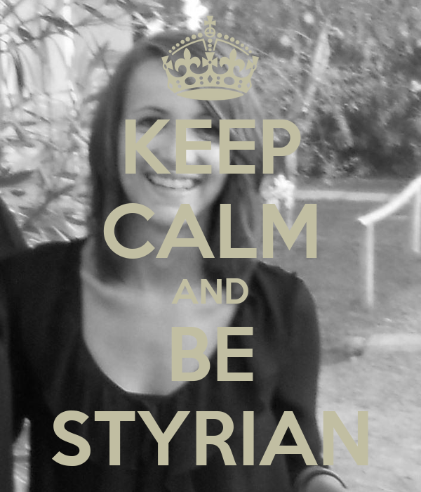 KEEP CALM AND BE STYRIAN