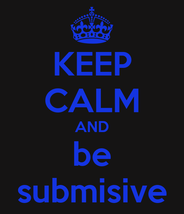 KEEP CALM AND be submisive