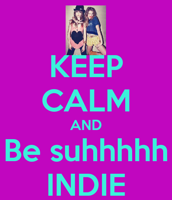 KEEP CALM AND Be suhhhhh INDIE