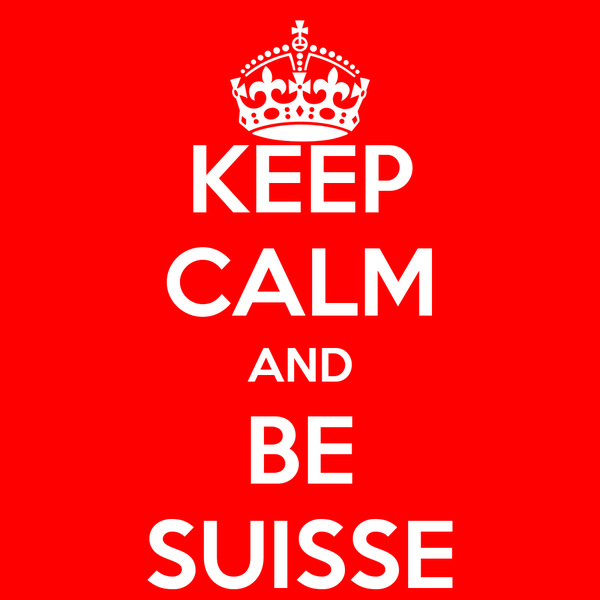KEEP CALM AND BE SUISSE