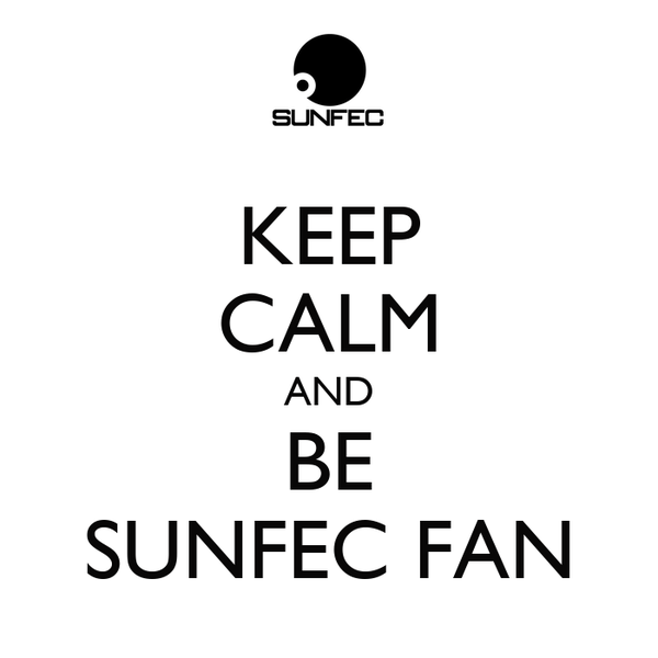 KEEP CALM AND BE SUNFEC FAN