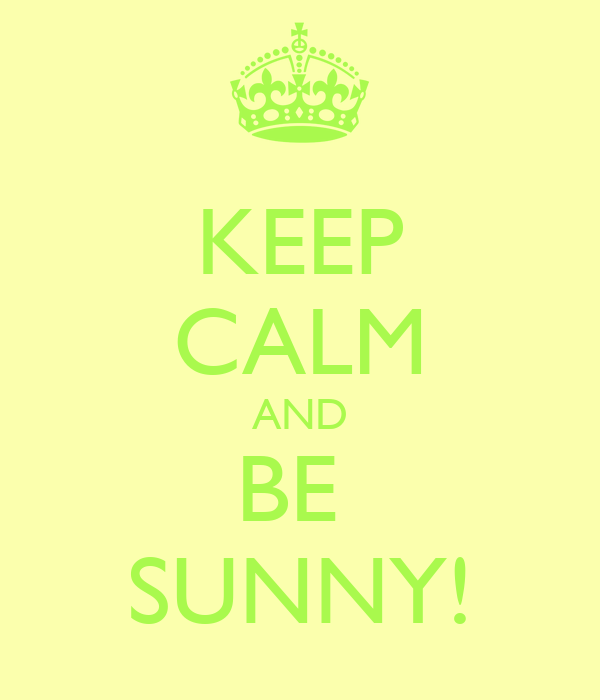 KEEP CALM AND BE  SUNNY!