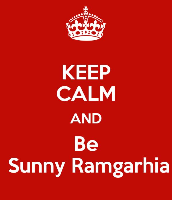 KEEP CALM AND Be  Sunny Ramgarhia