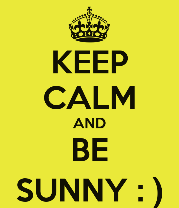 KEEP CALM AND BE SUNNY : )