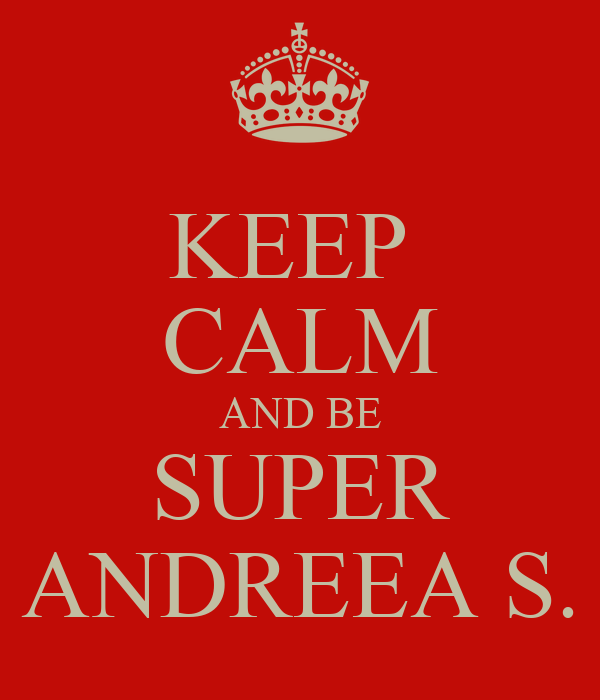 KEEP  CALM AND BE SUPER ANDREEA S.