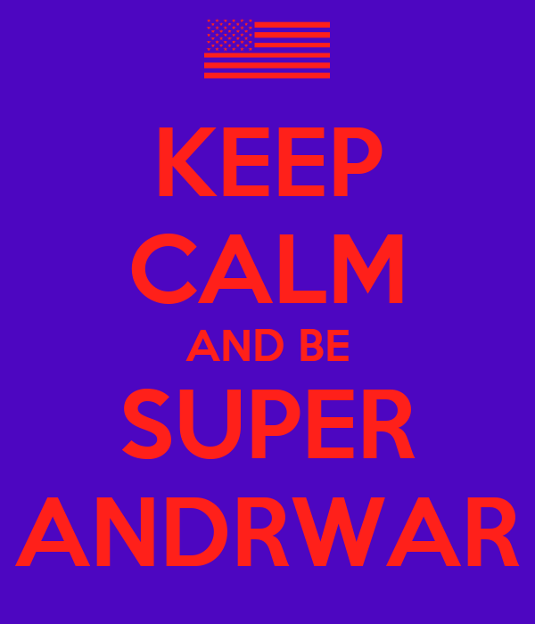 KEEP CALM AND BE SUPER ANDRWAR