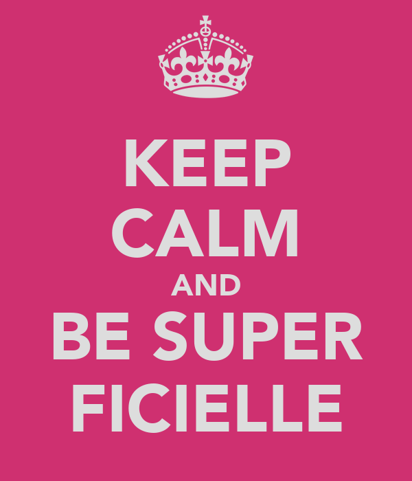 KEEP CALM AND BE SUPER FICIELLE
