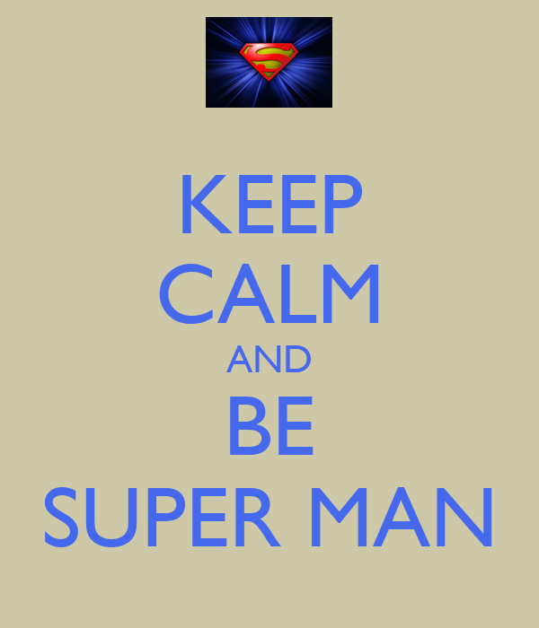 KEEP CALM AND BE SUPER MAN