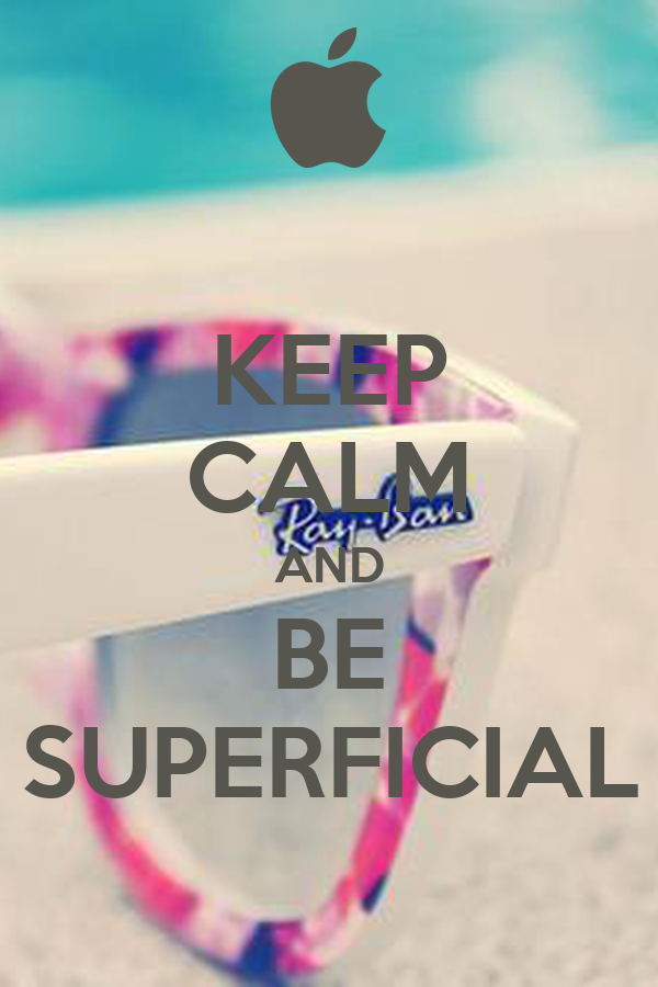 KEEP CALM AND BE SUPERFICIAL