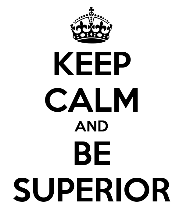 KEEP CALM AND BE SUPERIOR