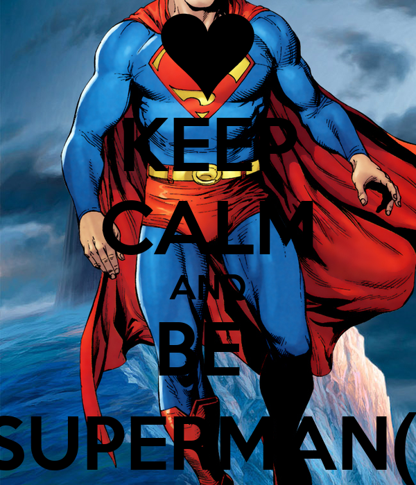 KEEP CALM AND BE  SUPERMAN(;