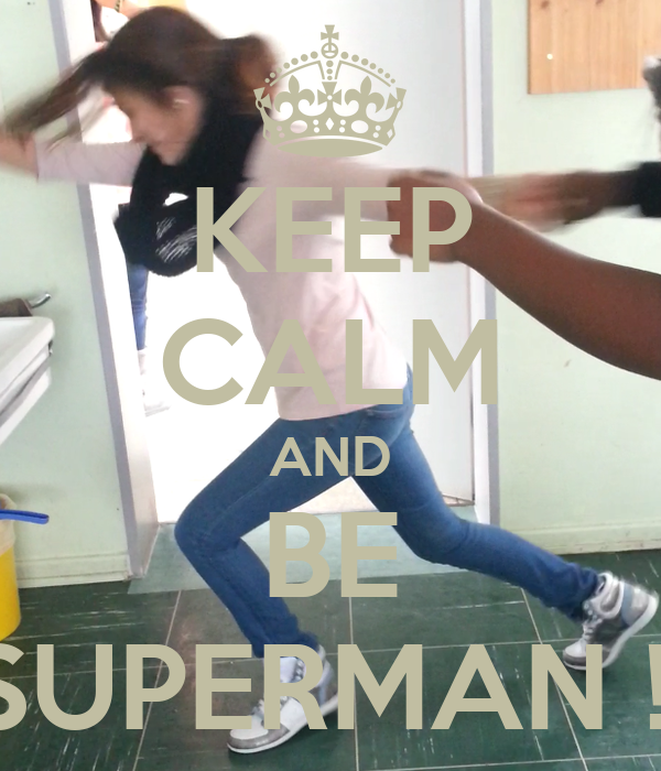 KEEP CALM AND BE SUPERMAN !!