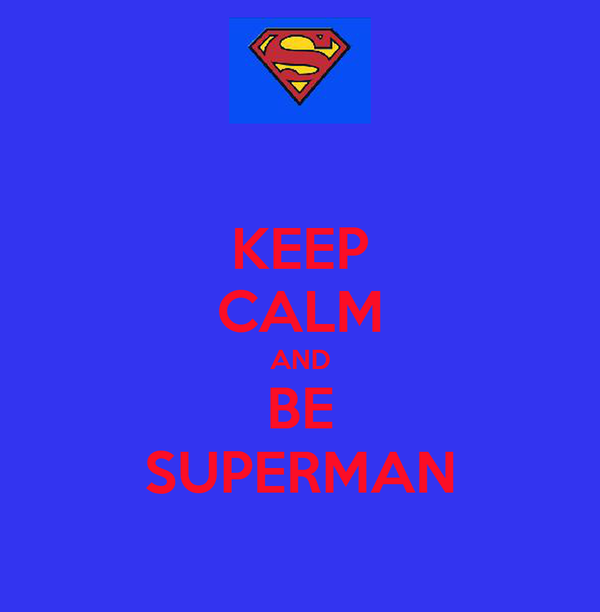 KEEP CALM AND BE SUPERMAN