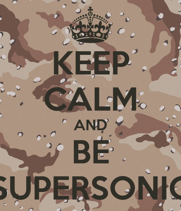 KEEP CALM AND BE SUPERSONIC