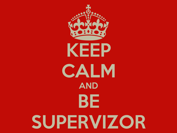 KEEP CALM AND BE SUPERVIZOR
