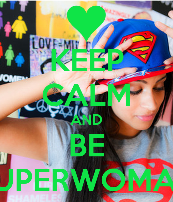 KEEP CALM AND BE SUPERWOMAN