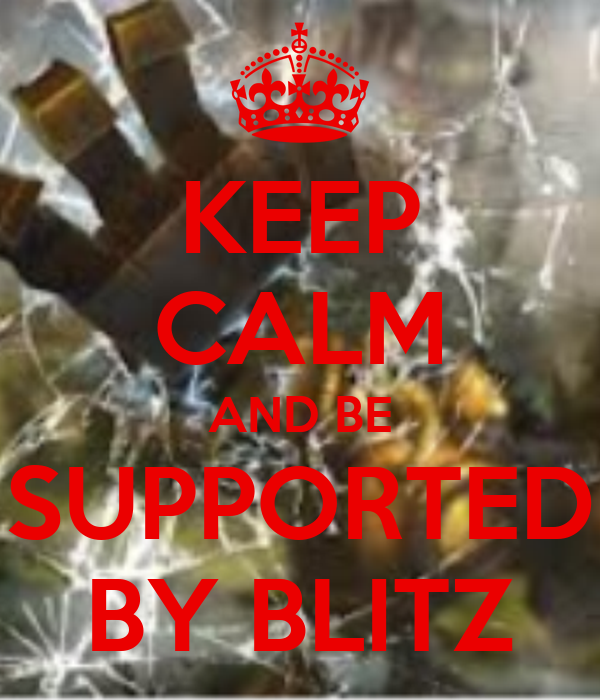 KEEP CALM AND BE SUPPORTED BY BLITZ