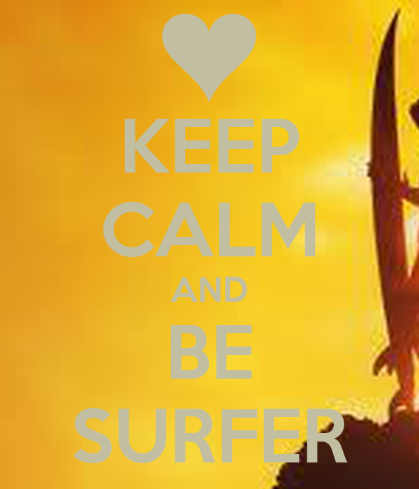 KEEP CALM AND BE SURFER