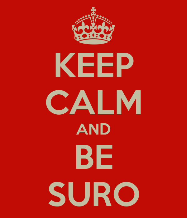 KEEP CALM AND BE SURO