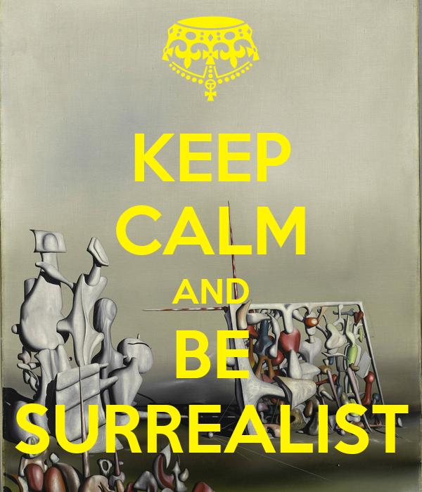 KEEP CALM AND BE SURREALIST