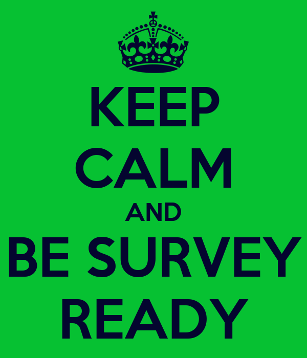 KEEP CALM AND BE SURVEY READY
