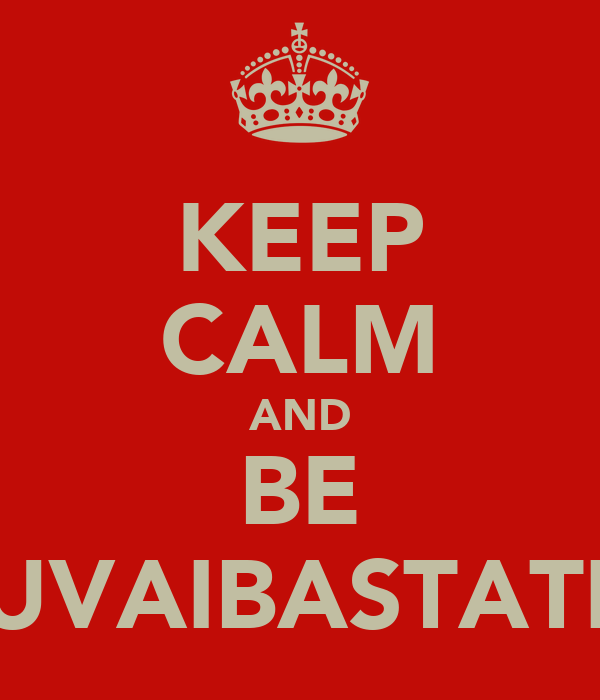KEEP CALM AND BE SUVAIBASTATIC