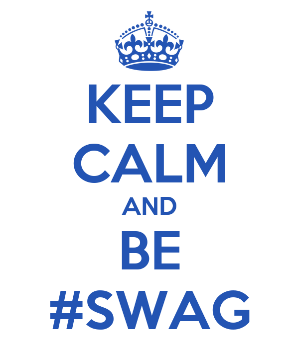 KEEP CALM AND BE #SWAG