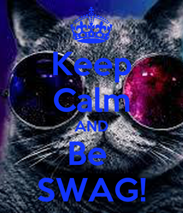 Keep Calm AND Be  SWAG!