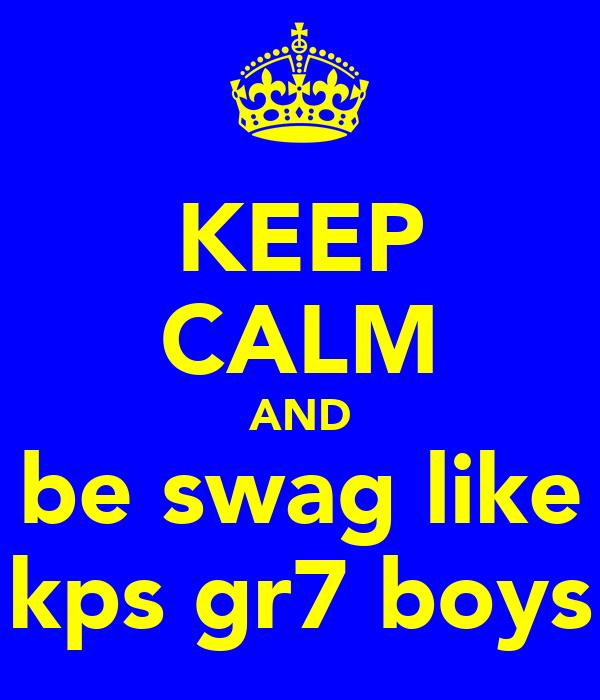KEEP CALM AND be swag like kps gr7 boys